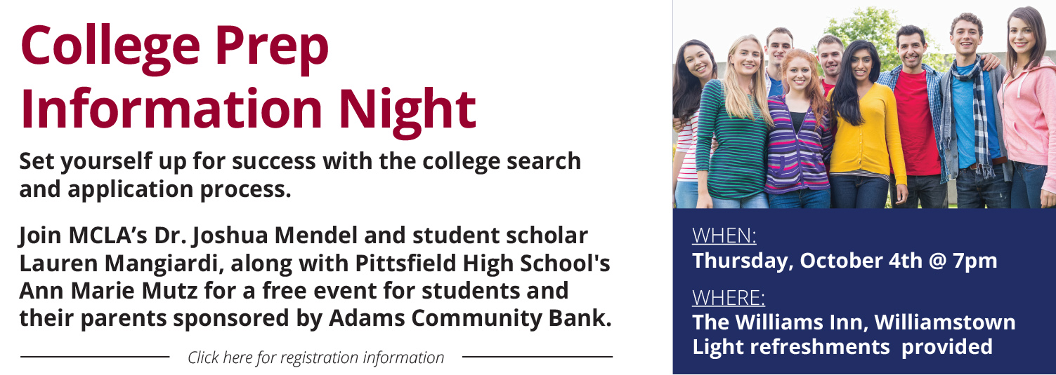 Set yourself up for success with the college search and application process. Join MCLA's Dr. Joshua Mendel and student scholar Lauren Mangiardi, along with Pittsfield High School's Ann Marie Mutz for a free event for students and their parents sponsored by Adams Community Bank.