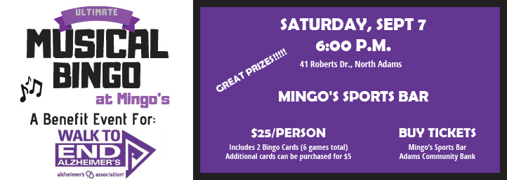 Musical Bingo @ Mingo's 41 Roberts Drive, North Adams A benefit event for Walk to End Alzheimer's $25 includes 2 bingo cards (6 games total) Additional cards can be purchased for $5
