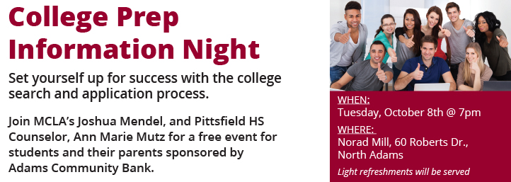 College Prep Info Night, Set yourself up for success with the college search and application process.Join MCLA's Joshua Mendel and Pittsfield HS Counselor, Ann Marie Mutz for a free event for students and their parents sponsored by Adams Community Bank.